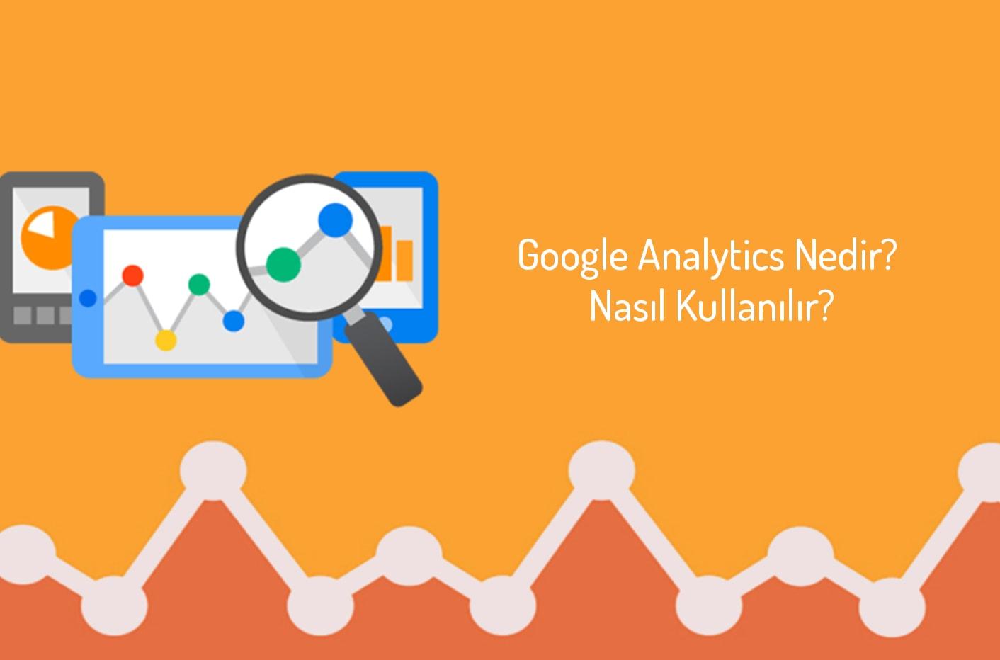 Google Analytics Nedir? Nasıl Kullanılır?